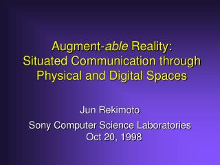 Augment- able  Reality: Situated Communication through Physical and Digital Spaces