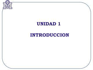 UNIDAD 1  INTRODUCCION