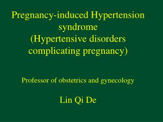 Pregnancy-induced Hypertension syndrome Hypertensive disorders complicating pregnancy   Professor of obstetrics and gyne