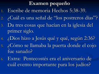 """Examen peque ño Escribe de memoria Hechos 5:38-39 . ¿Cuál es una señal de """"los postreros días""""?"""