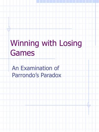Winning with Losing Games