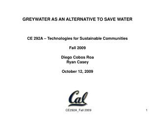 GREYWATER AS AN ALTERNATIVE TO SAVE WATER CE 292A – Technologies for Sustainable Communities