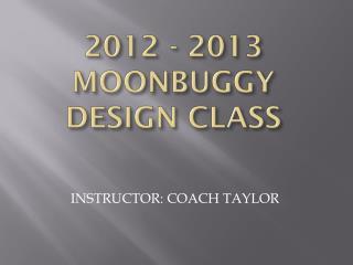 2012 - 2013  MOONBUGGY DESIGN CLASS