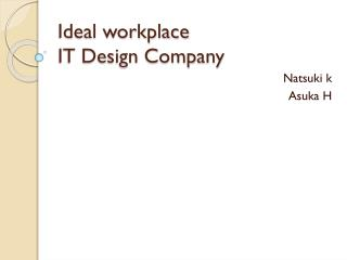 Ideal workplace IT Design Company