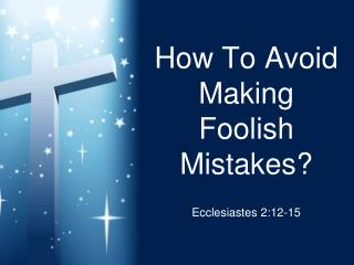 How To Avoid Making Foolish Mistakes?
