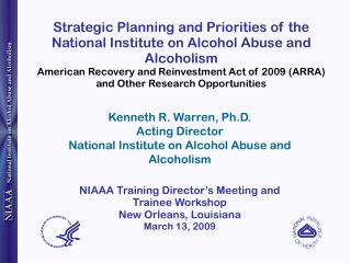 Kenneth R. Warren, Ph.D. Acting Director National Institute on Alcohol Abuse and Alcoholism