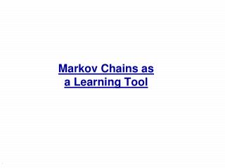Markov Chains as  a Learning Tool