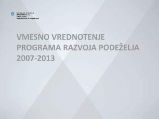 VMESNO VREDNOTENJE PROGRAMA RAZVOJA PODEŽELJA 2007-2013