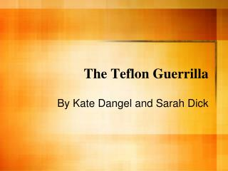 The Teflon Guerrilla