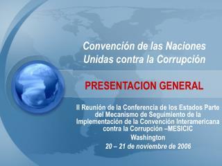 Convención de las Naciones Unidas contra la Corrupción PRESENTACION GENERAL