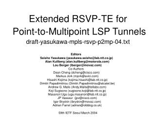 Extended RSVP-TE for  Point-to-Multipoint LSP Tunnels draft-yasukawa-mpls-rsvp-p2mp-04.txt