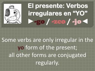 """El presente: Verbos irregulares en """"YO""""  ► -go  /  - zco / - jo ◄"""