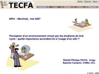 Daniel Peraya, TECFA,  Unige  Baptiste Campion, COMU, UCL
