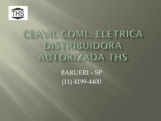 CEAVIL COML. ELÉTRICA DISTRIBUIDORA AUTORIZADA THS