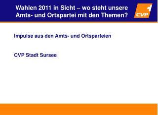 Impulse aus den Amts- und Ortsparteien CVP Stadt Sursee