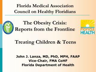 John J. Lanza, MD, PhD, MPH, FAAP Vice-Chair, FMA CoHF Florida Department of Health