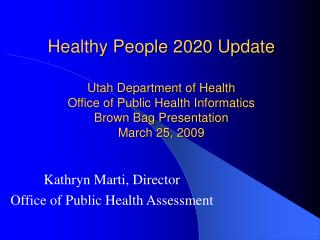 Healthy People 2020 Update   Utah Department of Health Office of Public Health Informatics Brown Bag Presentation March