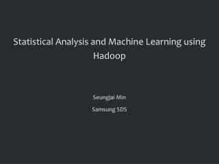 Statistical Analysis and Machine Learning using Hadoop