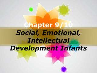 Chapter 9/10 Social, Emotional, Intellectual Development Infants