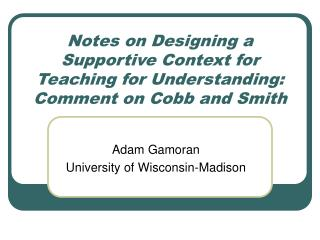 Notes on Designing a Supportive Context for Teaching for Understanding: Comment on Cobb and Smith