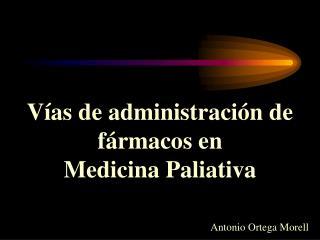 Vías de administración de fármacos en  Medicina Paliativa