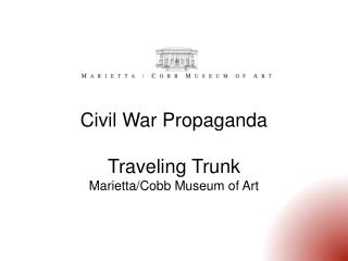 Civil War Propaganda Traveling Trunk Marietta/Cobb Museum of Art