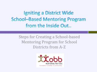 Igniting a District Wide  School–Based  Mentoring Program from the Inside Out ..