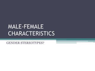 MALE-FEMALE CHARACTERISTICS