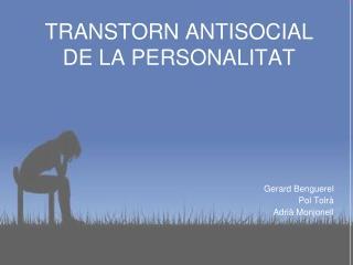 TRANSTORN ANTISOCIAL DE LA PERSONALITAT