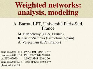 Weighted networks: analysis, modeling A. Barrat, LPT, Université Paris-Sud, France