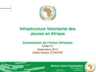 Infrastructure  Volontariat  des  Jeunes  en  Afrique Commission de l'Union  Africaine COMY IV
