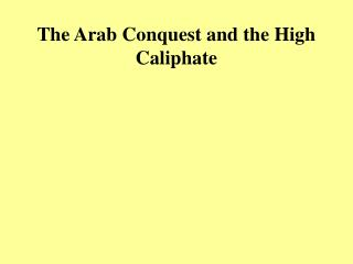 The Arab Conquest and the High Caliphate