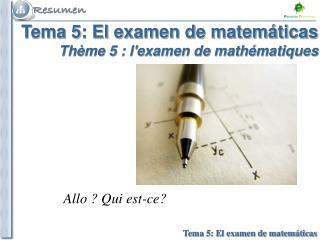 Tema 5: El examen de matemáticas Thème 5 : l'examen de mathématiques