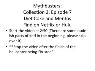 Mythbusters : Collection 2, Episode 7 Diet Coke and  Mentos Find on Netflix or  Hulu