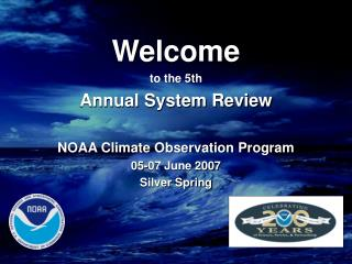 Welcome to the 5th Annual System Review NOAA Climate Observation Program 05-07 June 2007