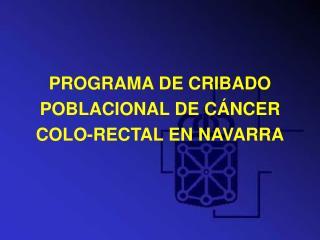 PROGRAMA DE CRIBADO POBLACIONAL DE CÁNCER  COLO-RECTAL EN NAVARRA