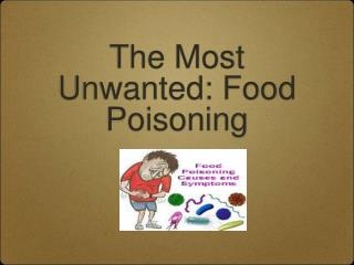The Most Unwanted: Food Poisoning