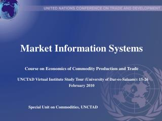 Market Information Systems  Course on Economics of Commodity Production and Trade   UNCTAD Virtual Institute Study Tour