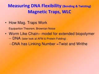 Measuring DNA Flexibility  (Bending & Twisting) Magnetic Traps, WLC