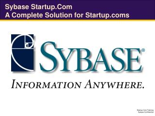 Sybase Startup.Com A Complete Solution for Startups