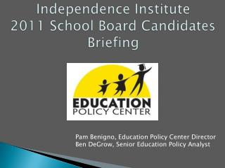 Independence Institute  2011 School Board Candidates Briefing