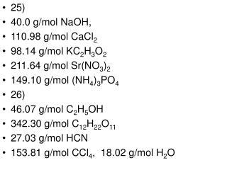 25)  40.0 g/mol NaOH, 110.98 g/mol CaCl 2 98.14 g/mol KC 2 H 3 O 2 211.64 g/mol Sr(NO 3 ) 2