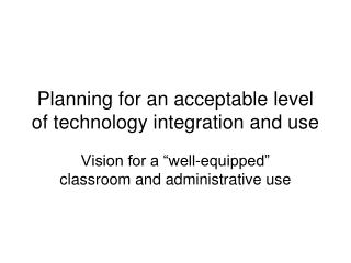 Planning for an acceptable level of technology integration and use
