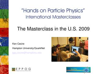 The Masterclass in the U.S. 2009 Ken Cecire Hampton University/QuarkNet ken. cecire@hamptonu