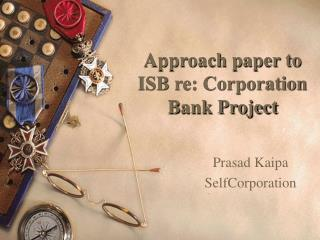 Approach paper to ISB re: Corporation Bank Project