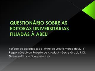 QUESTIONÁRIO SOBRE AS EDITORAS UNIVERSITÁRIAS FILIADAS À ABEU