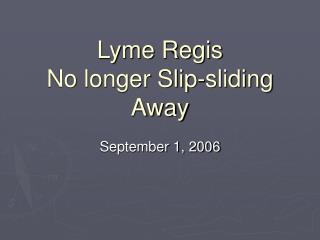 Lyme Regis   No longer Slip-sliding Away