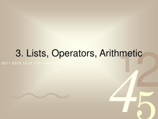 3.  Lists, Operators, Arithmetic