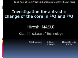 Investigation for a drastic change of the core in  23 O and  24 O