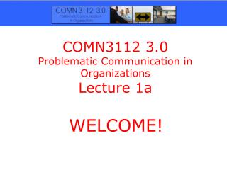 COMN3112 3.0 Problematic Communication in Organizations Lecture 1a